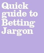 Quick Guide to Betting Jargon