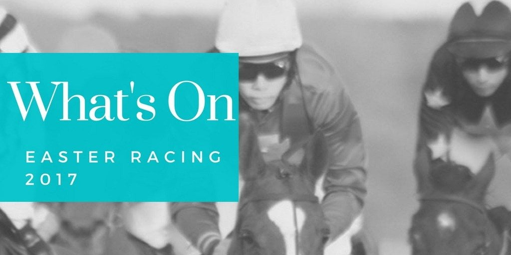 What's On – Easter Racing 2017