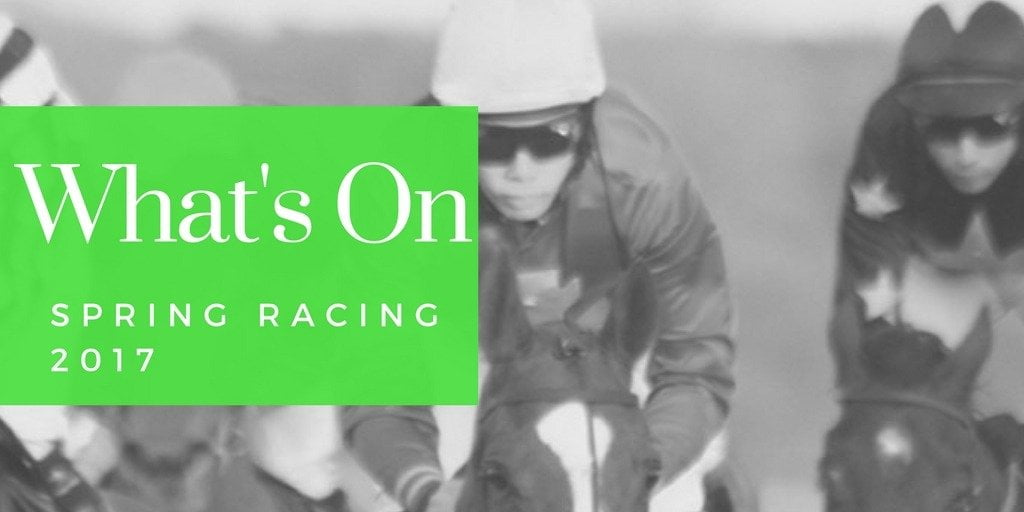What's On – Spring Racing 2017