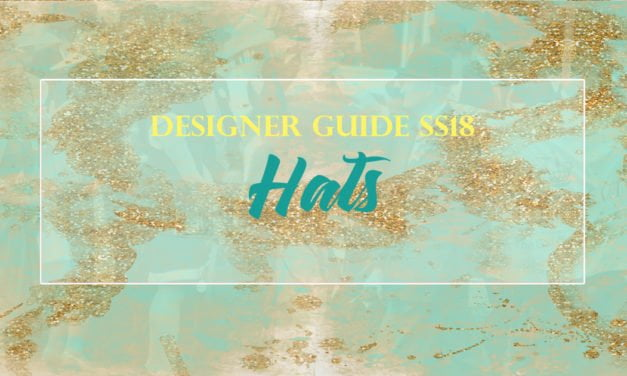 DESIGNER GUIDE SS18: Five To Follow – Marvellous Milliners