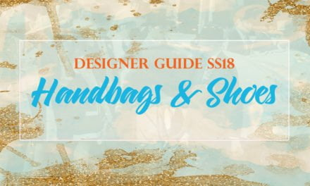 DESIGNER GUIDE SS18: Six To Follow – Handbags and Shoes Super Stars