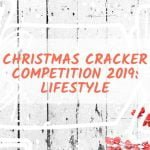 Christmas Cracker Competition 2019: Lifestyle