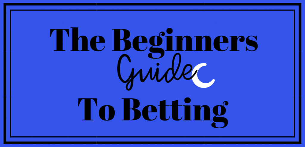 Beginners Guide to Betting